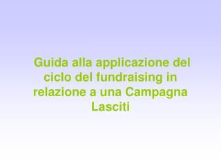 Guida alla applicazione del ciclo del fundraising in relazione a una Campagna Lasciti