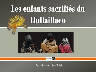 Les enfants sacrifiés du Llullaillaco