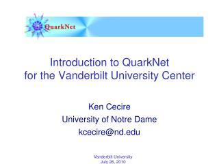 Introduction to  QuarkNet for the Vanderbilt University Center