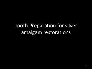 Tooth Preparation for silver amalgam restorations