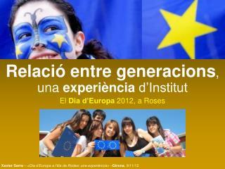 Relació entre generacions , una  experiència  d'Institut El  Dia d'Europa  2012, a Roses