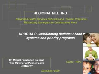 Dr. Miguel Fernández Galeano Vice Minister of Public Health URUGUAY