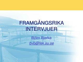 FRAMG�NGSRIKA INTERVJUER