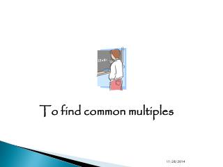 To find common multiples