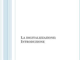 La digitalizzazione: Introduzione