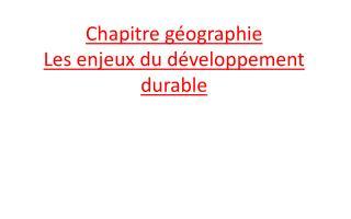 Chapitre géographie  Les enjeux du développement durable