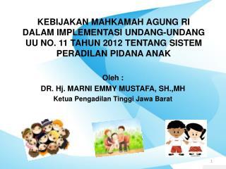 Oleh : DR. Hj. MARNI EMMY MUSTAFA, SH.,MH Ketua Pengadilan Tinggi Jawa Barat