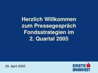 Herzlich Willkommen  zum Pressegespräch Fondsstrategien im  2. Quartal 2005