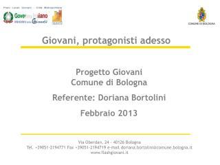 Progetto Giovani Comune di Bologna Referente: Doriana Bortolini Febbraio 2013