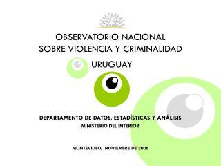 OBSERVATORIO NACIONAL  SOBRE VIOLENCIA Y CRIMINALIDAD   URUGUAY