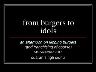 from burgers to idols