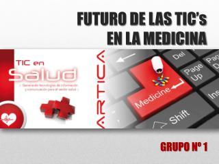 FUTURO DE LAS  TIC's EN LA MEDICINA