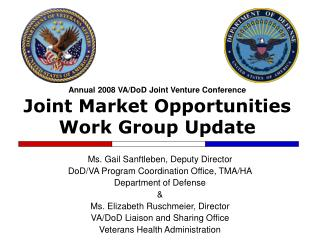 Annual 2008 VA/DoD Joint Venture Conference  Joint Market Opportunities Work Group Update