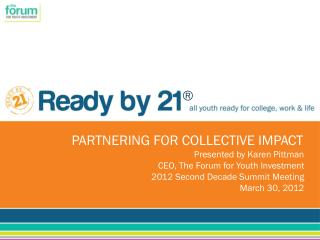 PARTNERING FOR COLLECTIVE IMPACT Presented by Karen Pittman