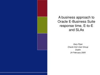A business approach to Oracle E-Business Suite response time, E-to-E and SLAs