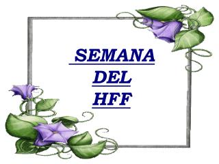 SEMANA DEL  HFF