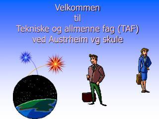 Velkommen  til  Tekniske og allmenne fag (TAF) ved Austrheim vg skule