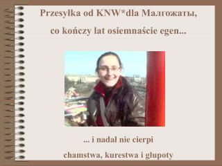 Przesyłka od KNW*dla  Mалгожат ы ,  co kończy lat osiemnaście egen...