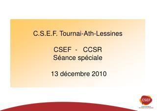C.S.E.F. Tournai-Ath-Lessines CSEF  -   CCSR Séance spéciale  13 décembre 2010