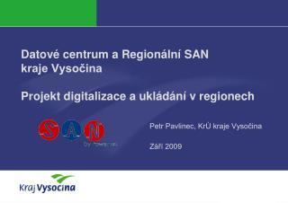 Datov� centrum a Region�ln� SAN  kraje Vyso?ina Projekt digitalizace a ukl�d�n� v regionech