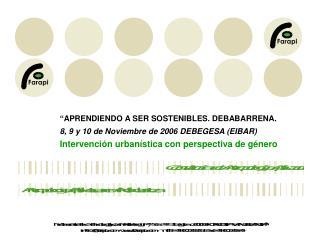 """""""APRENDIENDO A SER SOSTENIBLES. DEBABARRENA. 8, 9 y 10 de Noviembre de 2006 DEBEGESA (EIBAR)"""