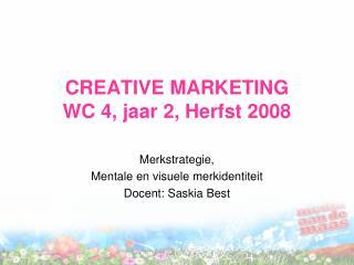 CREATIVE MARKETING WC 4, jaar 2, Herfst 2008