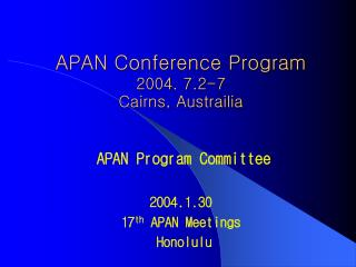 APAN Conference Program 2004. 7.2-7 Cairns, Austrailia