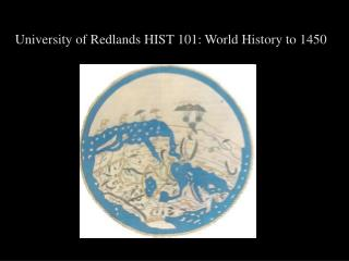 University of Redlands HIST 101: World History to 1450