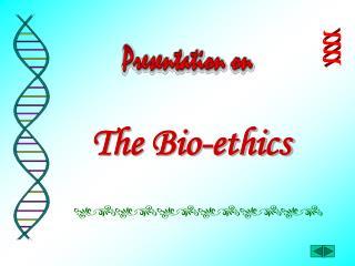 The Bio-ethics