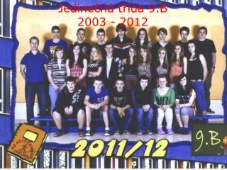 Jedinečná třída 9.B 2003 - 2012