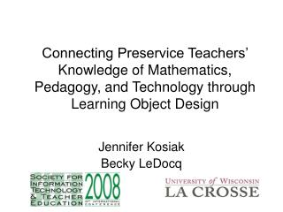 Connecting Preservice Teachers  Knowledge of Mathematics, Pedagogy, and Technology through Learning Object Design