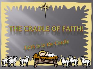 The Cradle of Faith!