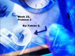 Week 22, Problem 2       By: Fabian S.