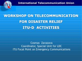 WORKSHOP ON TELECOMMUNICATION FOR DISASTER RELIEF ITU-D  ACTIVITIES