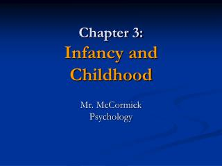 Chapter 3: Infancy and  Childhood