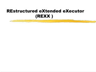 REstructured eXtended eXecutor       REXX