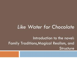 Like Water for Chocolate Introduction to the novel: