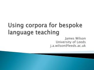 Using corpora for bespoke language teaching