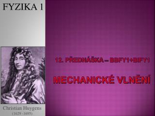 12. Přednáška – BBFY1+BIFY1 mechanické vlnění