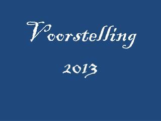 Voorstelling  2013