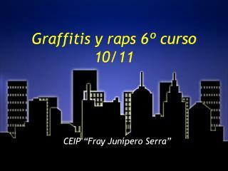 Graffitis  y raps 6º  curso  10/11