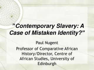 """ Contemporary Slavery: A Case of Mistaken Identity? """