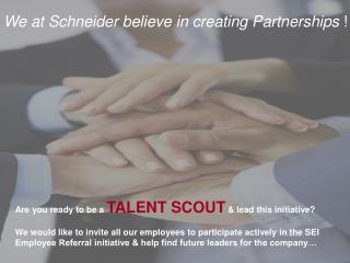 We at Schneider believe in creating Partnerships  !