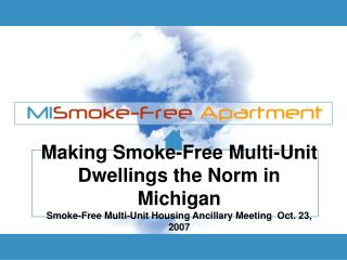 Making Smoke-Free Multi-Unit Dwellings the Norm in Michigan  Smoke-Free Multi-Unit Housing Ancillary Meeting  Oct. 23, 2
