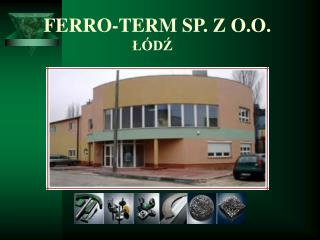 FERRO-TERM SP. Z O.O. ŁÓDŹ