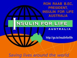 RON  RAAB  B.EC,  PRESIDENT,   INSULIN  FOR  LIFE AUSTRALIA