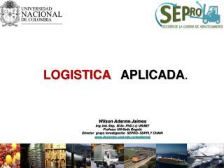 Wilson Adarme  Jaimes Ing.  Ind .  Esp .   M.Sc. PhD  ( c) UN-MIT Profesor UN-Sede Bogotá