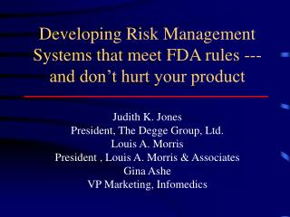 Developing Risk Management Systems that meet FDA rules ---and don t hurt your product