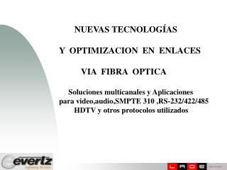 NUEVAS TECNOLOG AS  Y  OPTIMIZACION  EN  ENLACES              VIA  FIBRA  OPTICA       Soluciones multicanales y Aplicac