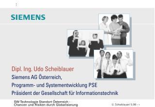 Dipl. Ing. Udo Scheiblauer Siemens AG Österreich,  Programm- und Systementwicklung PSE